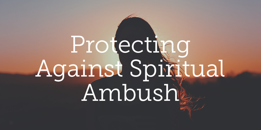 blogtwimport151111-protecting-against-spiritual-ambush[1]