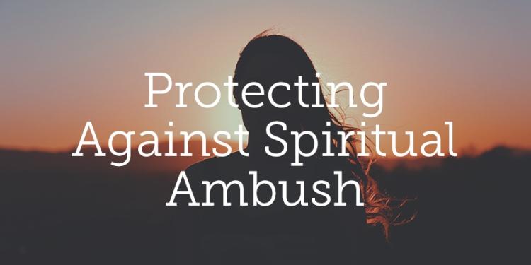 blogtwimport151111-protecting-against-spiritual-ambush[1]